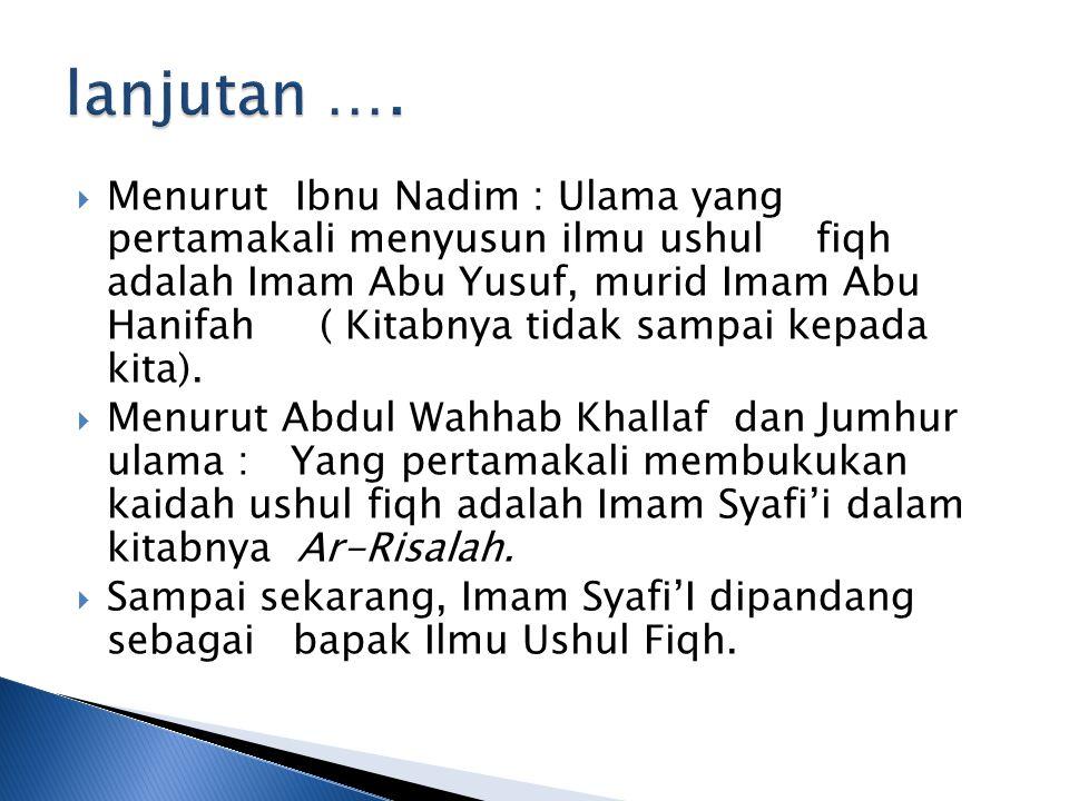  Menurut Ibnu Nadim : Ulama yang pertamakali menyusun ilmu ushul fiqh adalah Imam Abu Yusuf, murid Imam Abu Hanifah ( Kitabnya tidak sampai kepada kita).