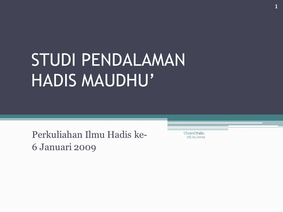 STUDI PENDALAMAN HADIS MAUDHU' Perkuliahan Ilmu Hadis ke- 6 Januari 2009 Ulumul Hadis, 06/01/2009 1