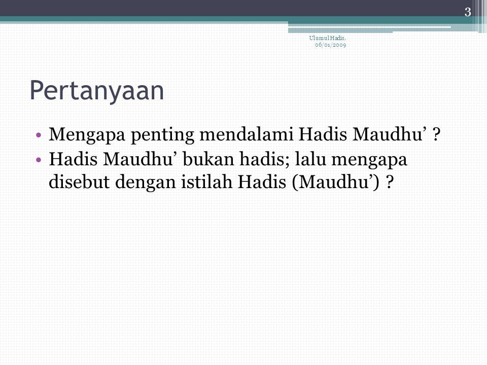 Beberapa Jawaban Hadis Maudhu' adalah hadis dhaif yang paling jelek dan membahayakan bagi agama Islam dan pemeluknya.