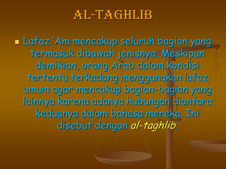 Al-Taghlib Lafaz 'Am mencakup seluruh bagian yang termasuk dibawah jenisnya. Meskipun demikian, orang Arab dalam kondisi tertentu terkadang menggunaka