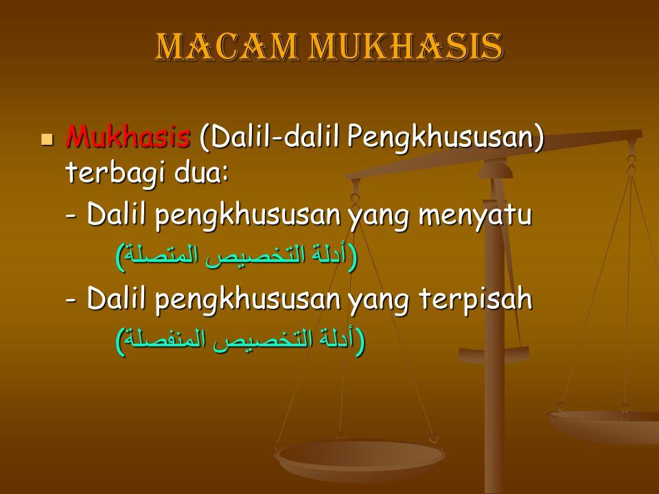 Macam Mukhasis Mukhasis (Dalil-dalil Pengkhususan) terbagi dua: Mukhasis (Dalil-dalil Pengkhususan) terbagi dua: - Dalil pengkhususan yang menyatu ( أ