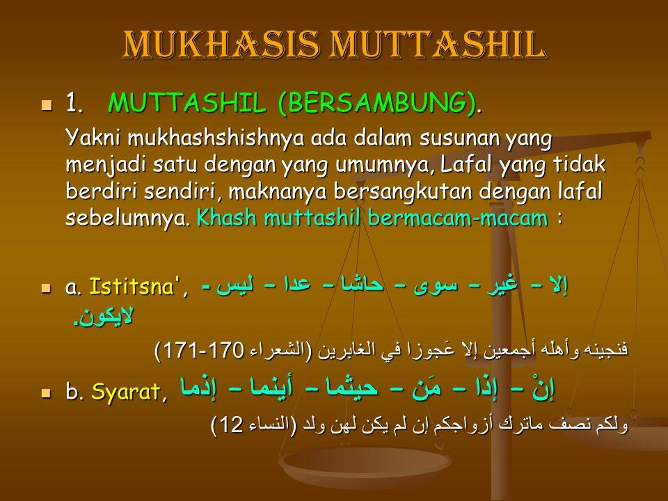 Mukhasis Muttashil 1.MUTTASHIL (BERSAMBUNG). 1.MUTTASHIL (BERSAMBUNG). Yakni mukhashshishnya ada dalam susunan yang menjadi satu dengan yang umumnya,