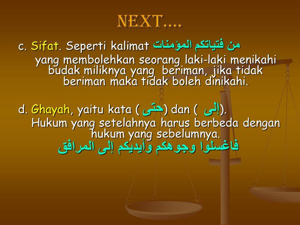 Next…. c. Sifat. Seperti kalimat من فتياتكم المؤمنات yang membolehkan seorang laki-laki menikahi budak miliknya yang beriman, jika tidak beriman maka