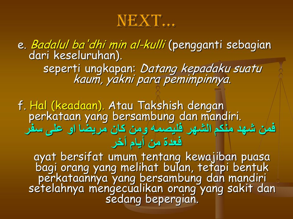Next… e. Badalul ba'dhi min al-kulli (pengganti sebagian dari keseluruhan). seperti ungkapan: Datang kepadaku suatu kaum, yakni para pemimpinnya. f. H