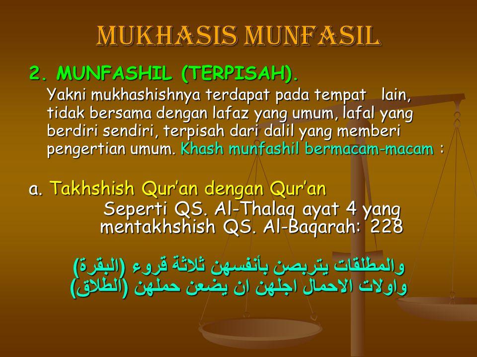 Mukhasis munfasil 2. MUNFASHIL (TERPISAH). Yakni mukhashishnya terdapat pada tempat lain, tidak bersama dengan lafaz yang umum, lafal yang berdiri sen