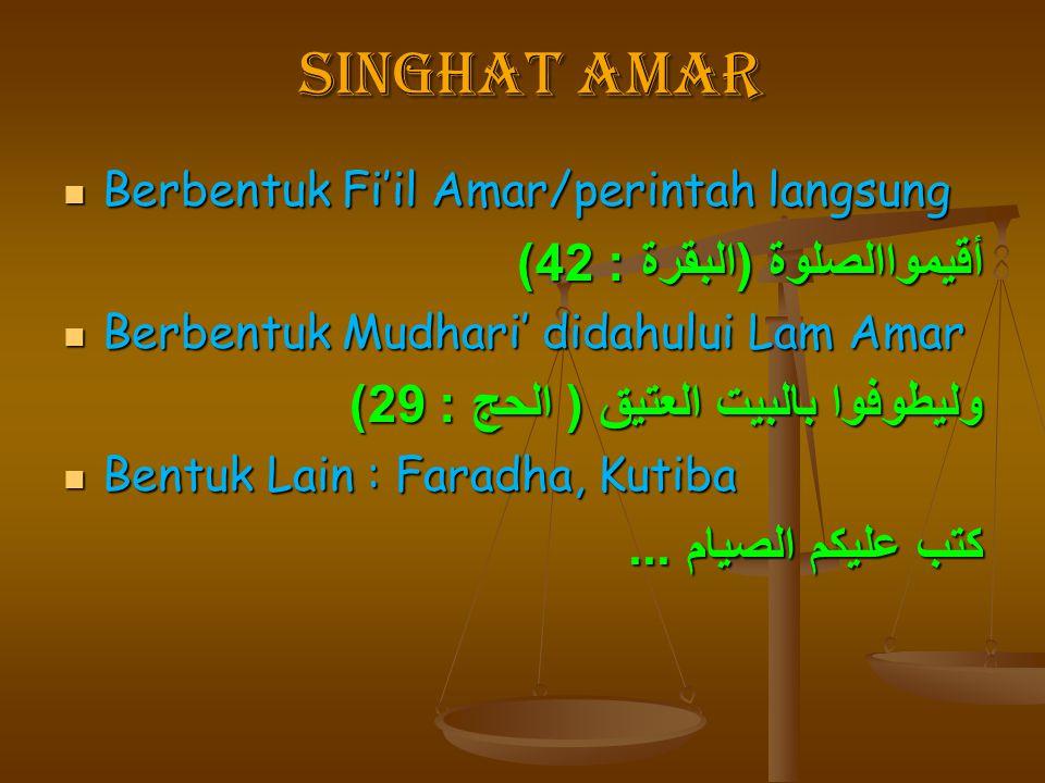 singhat Amar singhat Amar Berbentuk Fi'il Amar/perintah langsung Berbentuk Fi'il Amar/perintah langsung أقيمواالصلوة ( البقرة : 42) Berbentuk Mudhari'