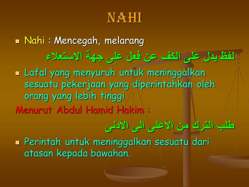 nahi Nahi : Mencegah, melarang Nahi : Mencegah, melarang لفظ يدل على الكف عن فعل على جهة الاستعلاء Lafal yang menyuruh untuk meninggalkan sesuatu peke
