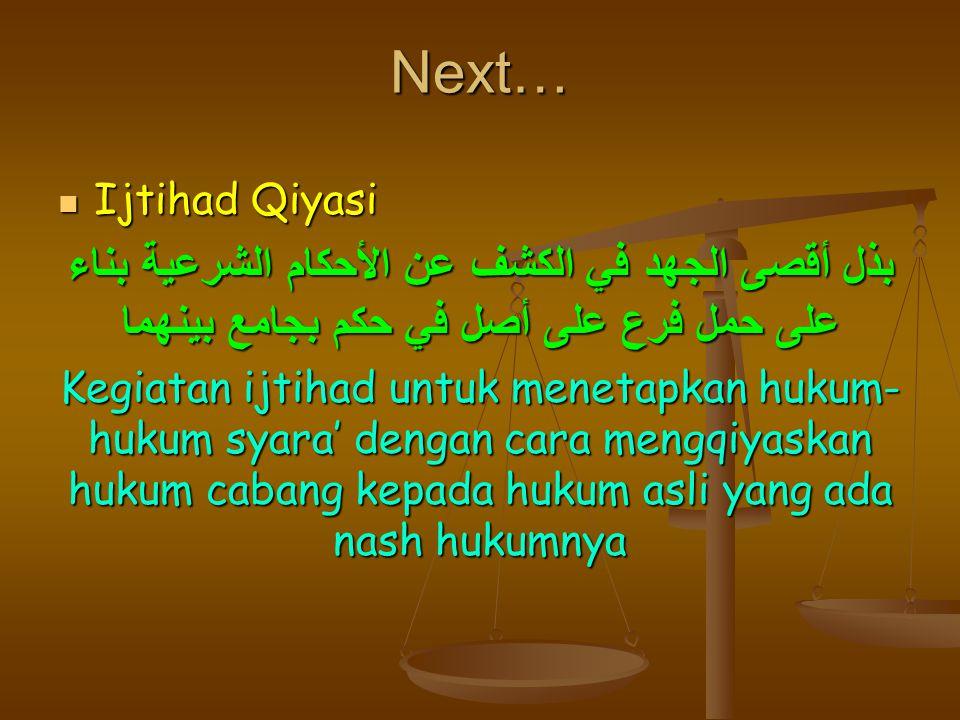 Next… Ijtihad Qiyasi Ijtihad Qiyasi بذل أقصى الجهد في الكشف عن الأحكام الشرعية بناء على حمل فرع على أصل في حكم بجامع بينهما Kegiatan ijtihad untuk men