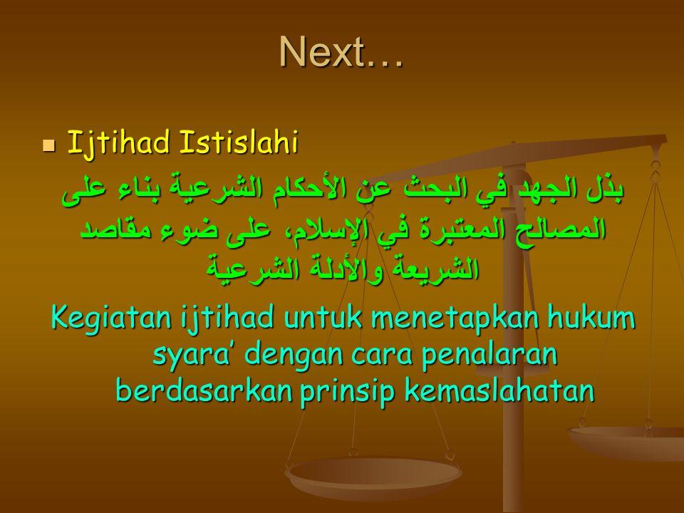 Next… Ijtihad Istislahi Ijtihad Istislahi بذل الجهد في البحث عن الأحكام الشرعية بناء على المصالح المعتبرة في الإسلام، على ضوء مقاصد الشريعة والأدلة ال