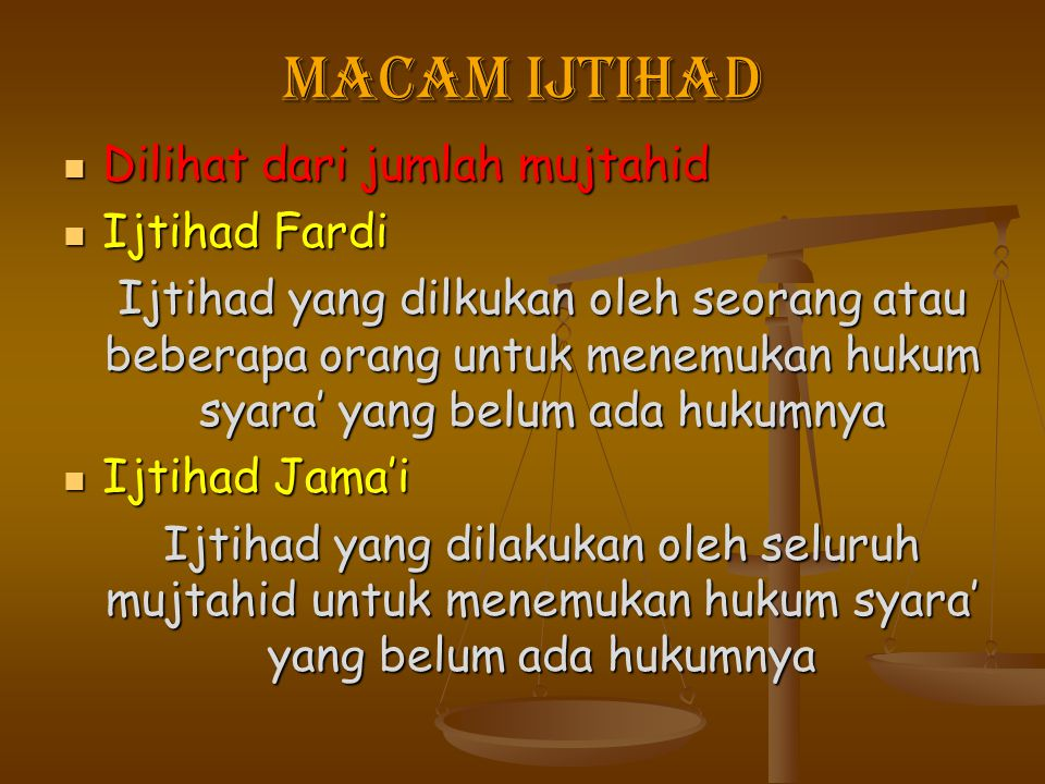 macam ijtihad Dilihat dari jumlah mujtahid Dilihat dari jumlah mujtahid Ijtihad Fardi Ijtihad Fardi Ijtihad yang dilkukan oleh seorang atau beberapa o