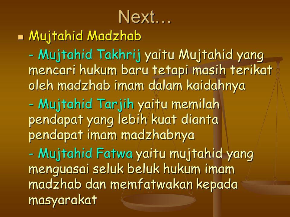 Next… Mujtahid Madzhab Mujtahid Madzhab - Mujtahid Takhrij yaitu Mujtahid yang mencari hukum baru tetapi masih terikat oleh madzhab imam dalam kaidahn