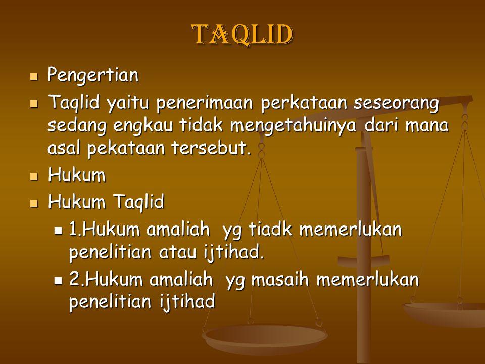 TAQLID Pengertian Pengertian Taqlid yaitu penerimaan perkataan seseorang sedang engkau tidak mengetahuinya dari mana asal pekataan tersebut. Taqlid ya