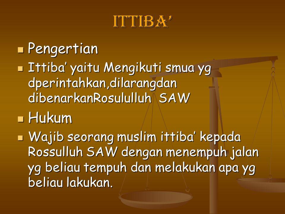 Ittiba' Pengertian Pengertian Ittiba' yaitu Mengikuti smua yg dperintahkan,dilarangdan dibenarkanRosululluh SAW Ittiba' yaitu Mengikuti smua yg dperin