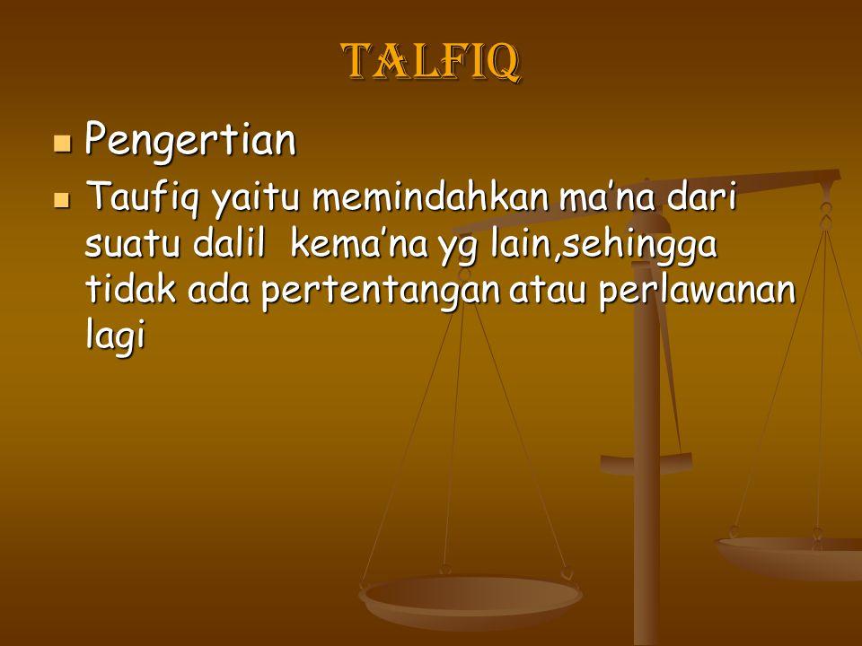 Talfiq Pengertian Pengertian Taufiq yaitu memindahkan ma'na dari suatu dalil kema'na yg lain,sehingga tidak ada pertentangan atau perlawanan lagi Tauf