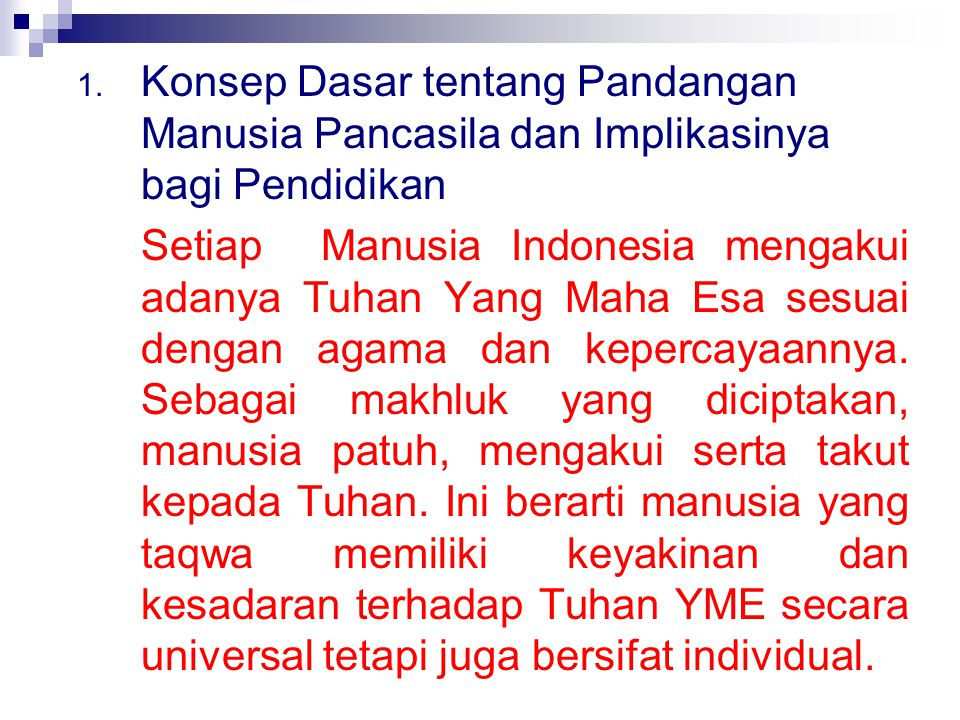 1. Konsep Dasar tentang Pandangan Manusia Pancasila dan Implikasinya bagi Pendidikan Setiap Manusia Indonesia mengakui adanya Tuhan Yang Maha Esa sesu