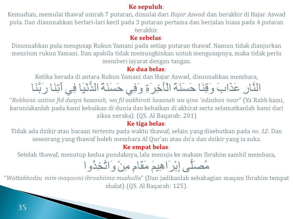 Ke sepuluh: Kemudian, memulai thawaf umrah 7 putaran, dimulai dari Hajar Aswad dan berakhir di Hajar Aswad pula.