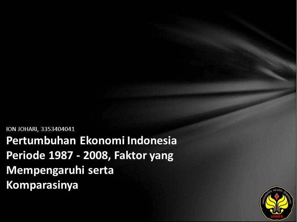 ION JOHARI, 3353404041 Pertumbuhan Ekonomi Indonesia Periode 1987 - 2008, Faktor yang Mempengaruhi serta Komparasinya