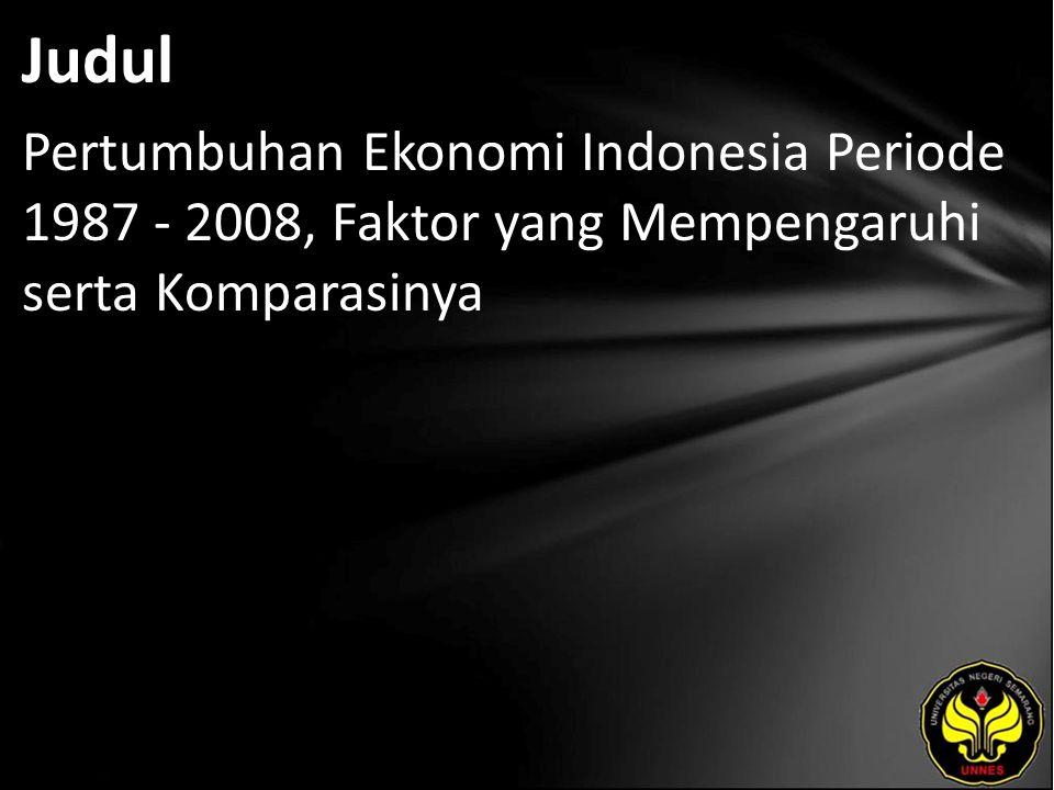 Judul Pertumbuhan Ekonomi Indonesia Periode 1987 - 2008, Faktor yang Mempengaruhi serta Komparasinya