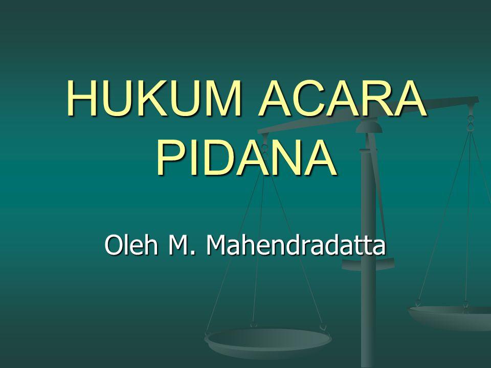 HUKUM ACARA PIDANA Oleh M. Mahendradatta