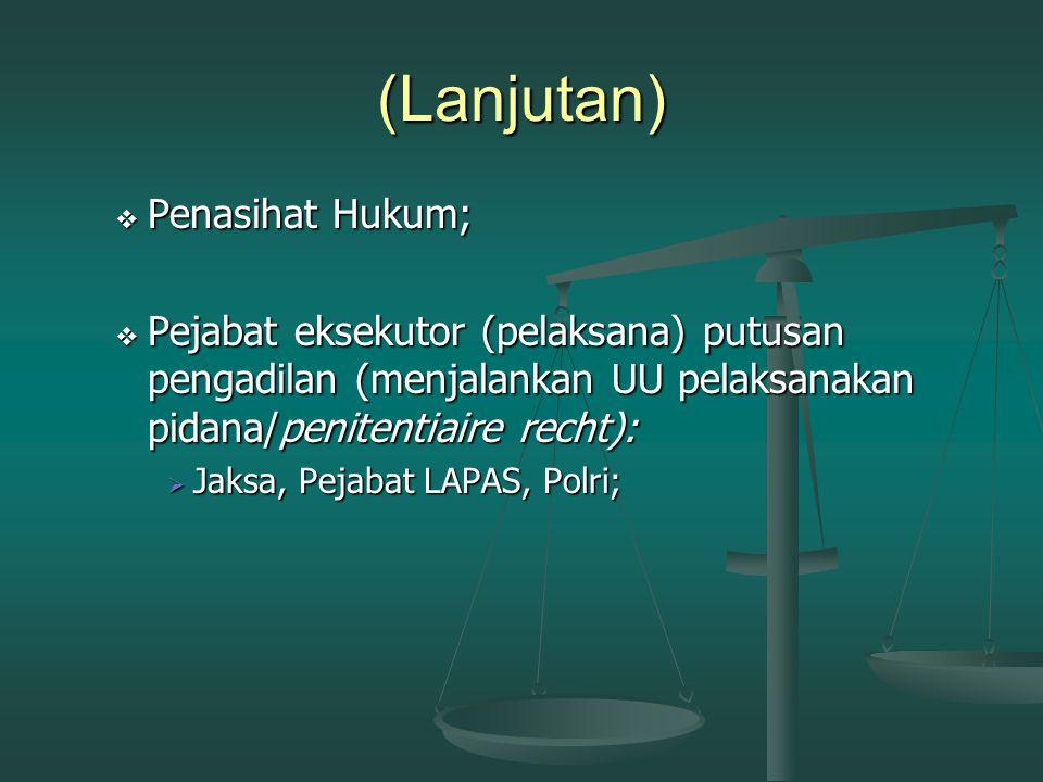 (Lanjutan)  Pejabat Kejaksaan (melakukan penuntutan dan pelaksanaan putusan pengadilan):  Jaksa;  Penuntut Umum (JPU);  Pejabat Pengadilan (memeri
