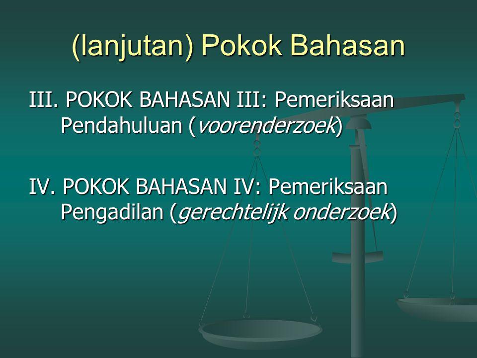 Pokok Bahasan I. POKOK BAHASAN I: Pengenalan HAP 1. Pengertian HAP 2. Fungsi/tugas dan Tujuan HAP 3. Sumber hukum HAP 4. Dramatis Personae dalam HAP I