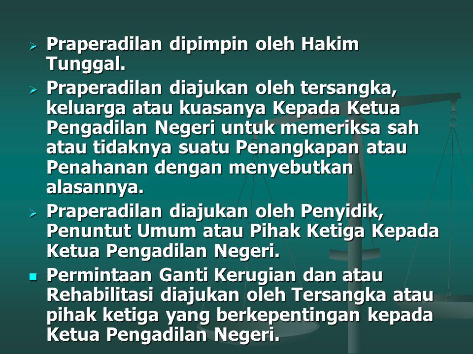 PRAPERADILAN (Pasal 77 s/d Pasal 83 KUHAP) Praperadilan adalah wewenang Pengadilan Negeri untuk memeriksa dan memutus menurut cara yang diatur dalam u