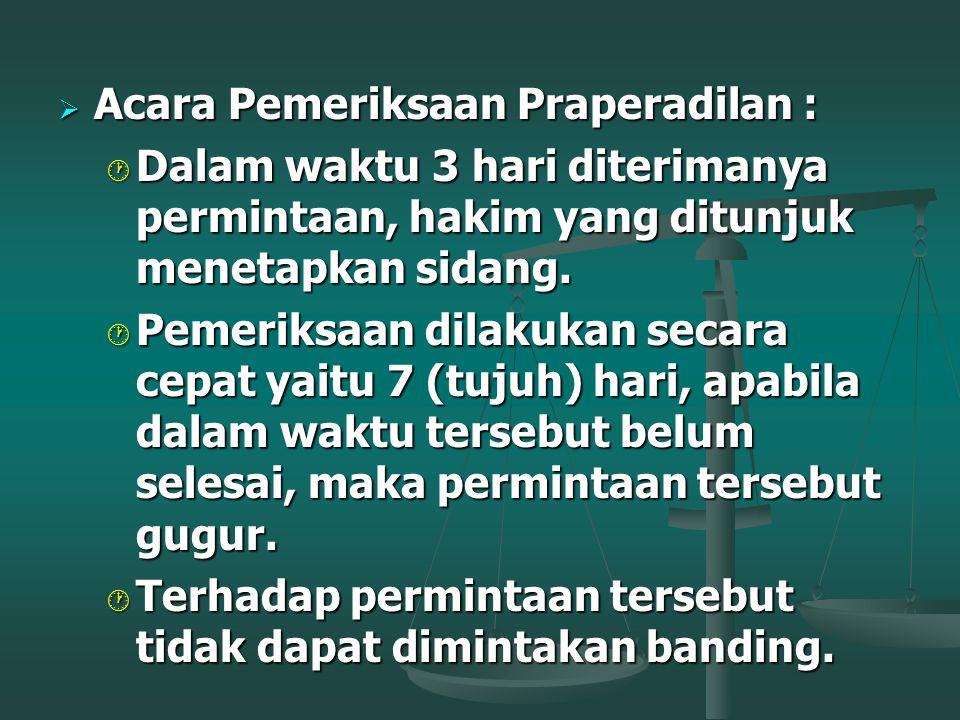  Praperadilan dipimpin oleh Hakim Tunggal.  Praperadilan diajukan oleh tersangka, keluarga atau kuasanya Kepada Ketua Pengadilan Negeri untuk memeri