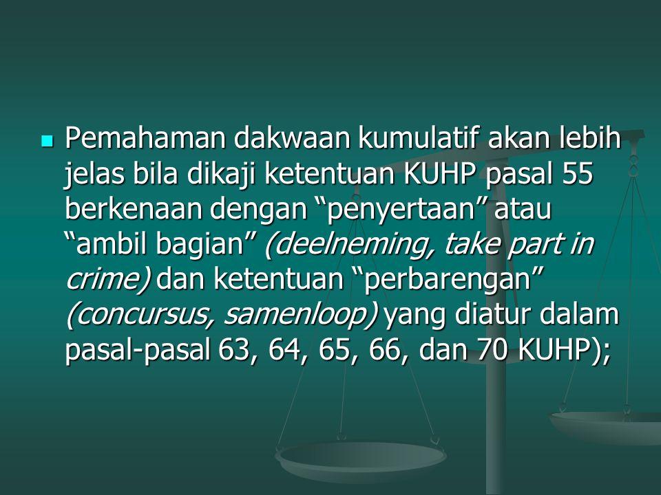 Surat dakwaan kumulasi (Pasal 141 KUHAP) Surat dakwaan dengan menggabungkan beberapa dakwaan sekaligus: Surat dakwaan dengan menggabungkan beberapa da