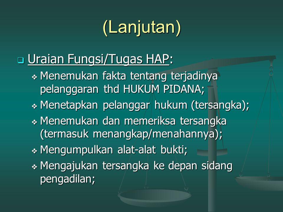 (Lanjutan) Kesimpulan dari pengertian HAP: Fungsi HAP adalah untuk melaksanakan atau menegakkan HUKUM PIDANA; Fungsi HAP adalah untuk melaksanakan ata