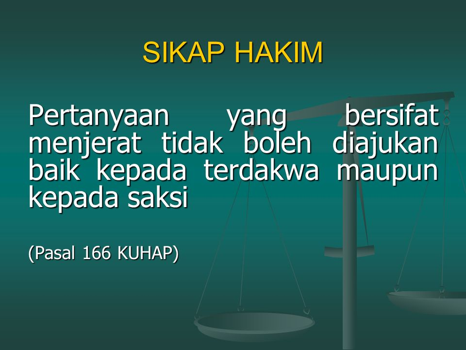 SIKAP HAKIM Hakim dilarang menunjukkan sikap atau mengeluarkan pernyataan di sidang tentang keyakinan mengenai salah atau tidaknya terdakwa (Pasal 158