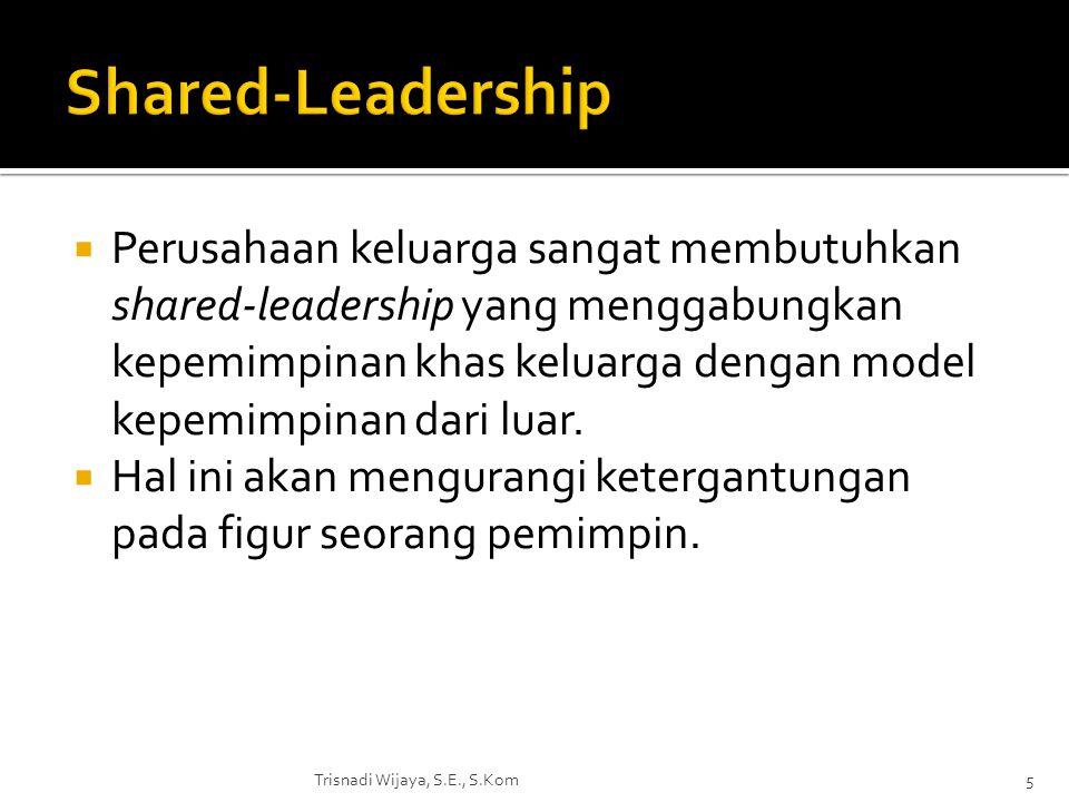  Perusahaan keluarga sangat membutuhkan shared-leadership yang menggabungkan kepemimpinan khas keluarga dengan model kepemimpinan dari luar.  Hal in