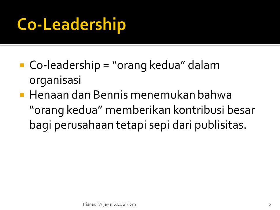 """ Co-leadership = """"orang kedua"""" dalam organisasi  Henaan dan Bennis menemukan bahwa """"orang kedua"""" memberikan kontribusi besar bagi perusahaan tetapi"""