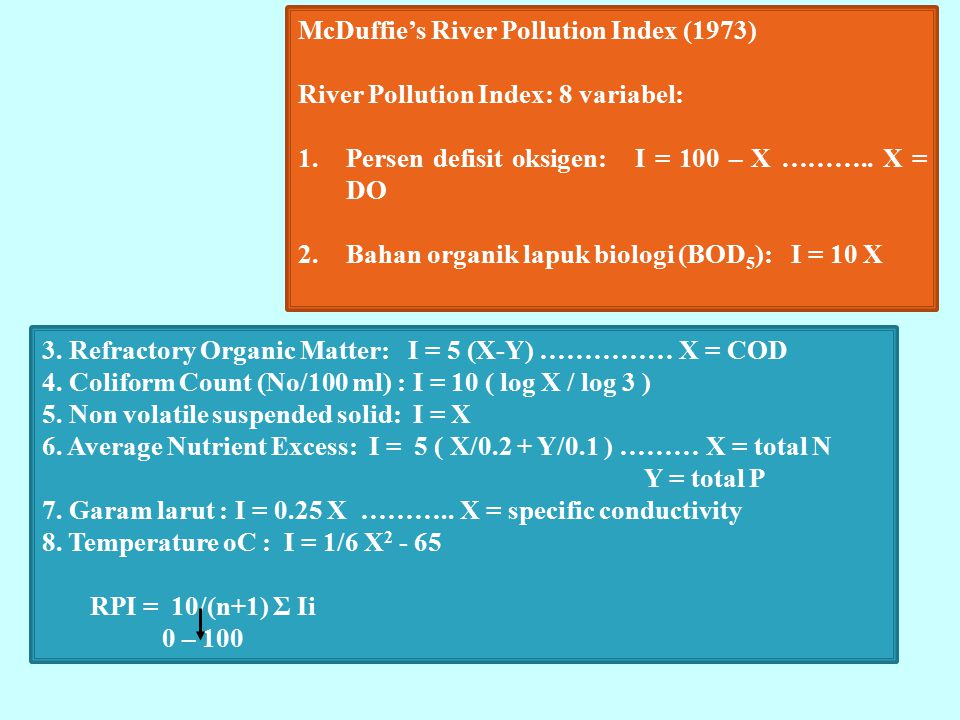 McDuffie's River Pollution Index (1973) River Pollution Index: 8 variabel: 1. Persen defisit oksigen: I = 100 – X ……….. X = DO 2. Bahan organik lapuk