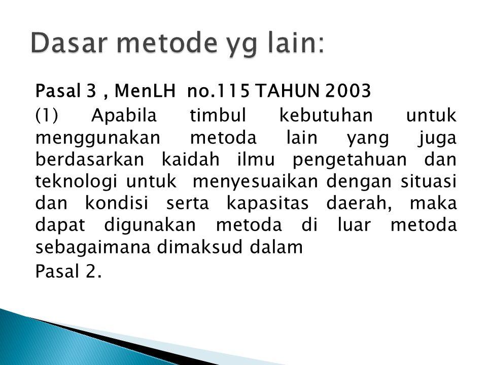 Pasal 3, MenLH no.115 TAHUN 2003 (1) Apabila timbul kebutuhan untuk menggunakan metoda lain yang juga berdasarkan kaidah ilmu pengetahuan dan teknolog