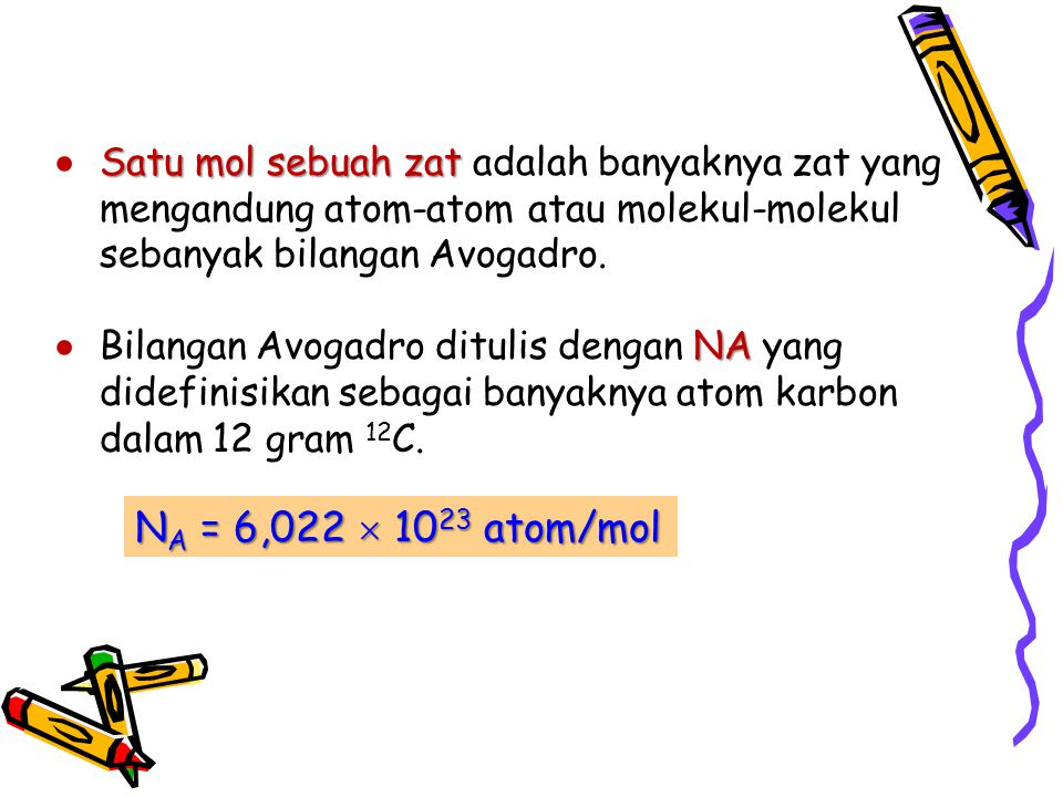 Satu mol sebuah zat ● Satu mol sebuah zat adalah banyaknya zat yang mengandung atom-atom atau molekul-molekul sebanyak bilangan Avogadro.