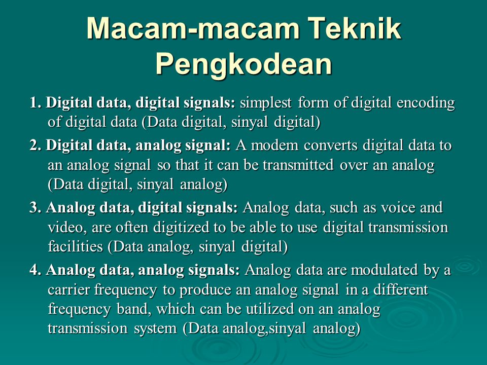 Macam-macam Teknik Pengkodean 1. Digital data, digital signals: simplest form of digital encoding of digital data (Data digital, sinyal digital) 2. Di