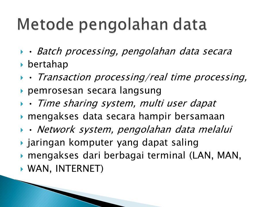 Batch processing, pengolahan data secara  bertahap  Transaction processing/real time processing,  pemrosesan secara langsung  Time sharing syste