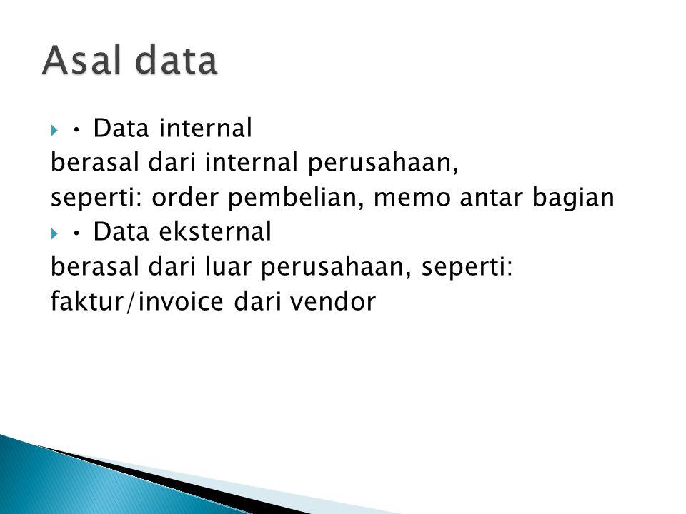  Data internal berasal dari internal perusahaan, seperti: order pembelian, memo antar bagian  Data eksternal berasal dari luar perusahaan, seperti: