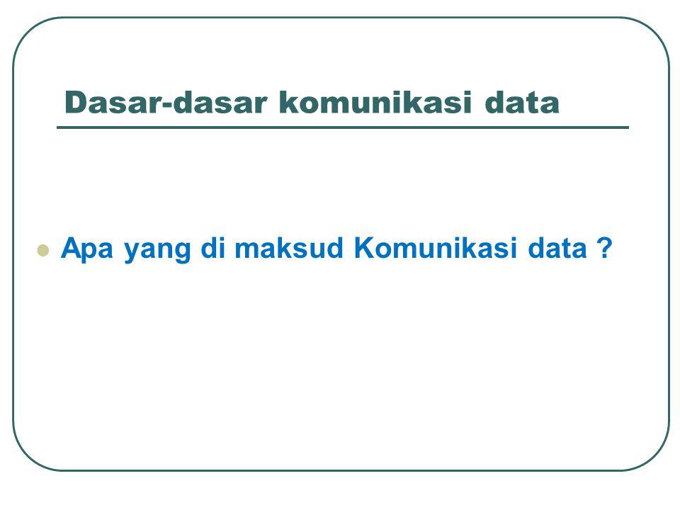 Dasar-dasar komunikasi data Apa yang di maksud Komunikasi data ?
