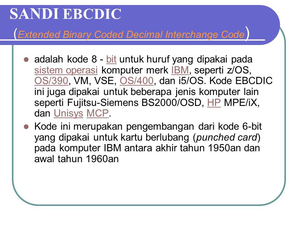 SANDI EBCDIC ( Extended Binary Coded Decimal Interchange Code ) adalah kode 8 - bit untuk huruf yang dipakai pada sistem operasi komputer merk IBM, seperti z/OS, OS/390, VM, VSE, OS/400, dan i5/OS.