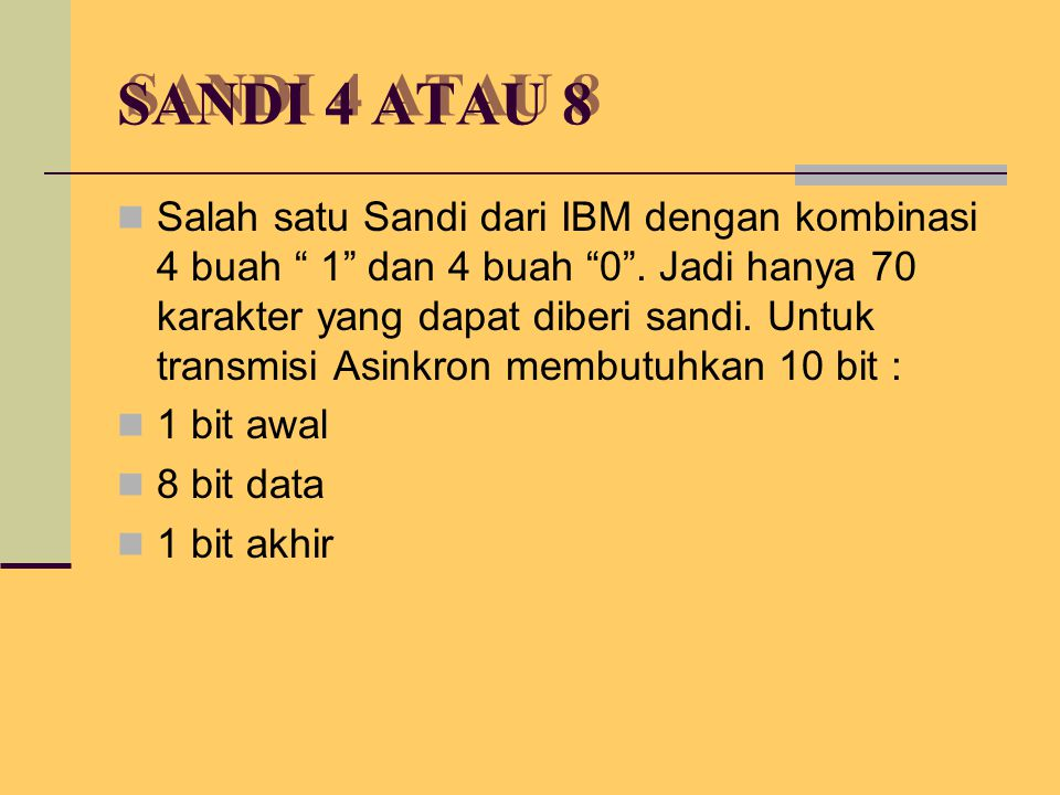 SANDI 4 ATAU 8 Salah satu Sandi dari IBM dengan kombinasi 4 buah 1 dan 4 buah 0 .