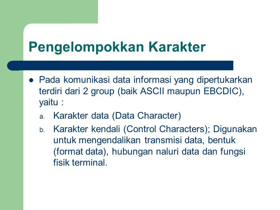 Pengelompokkan Karakter Pada komunikasi data informasi yang dipertukarkan terdiri dari 2 group (baik ASCII maupun EBCDIC), yaitu : a. Karakter data (D