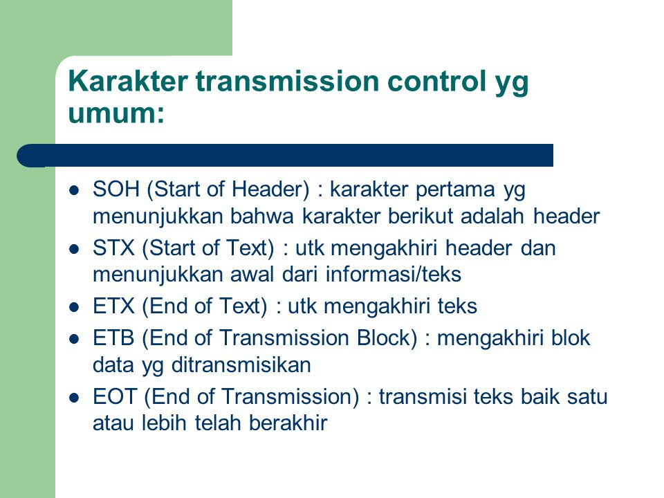 Karakter transmission control yg umum: SOH (Start of Header) : karakter pertama yg menunjukkan bahwa karakter berikut adalah header STX (Start of Text