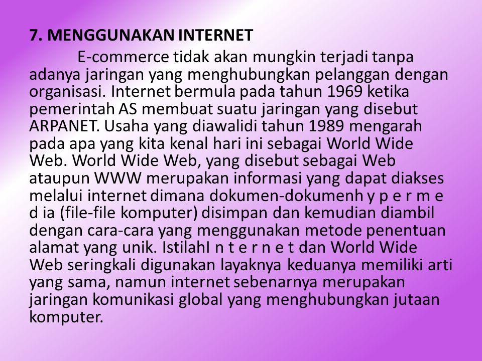 7. MENGGUNAKAN INTERNET E-commerce tidak akan mungkin terjadi tanpa adanya jaringan yang menghubungkan pelanggan dengan organisasi. Internet bermula p