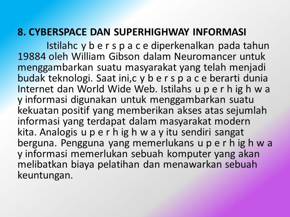 8. CYBERSPACE DAN SUPERHIGHWAY INFORMASI Istilahc y b e r s p a c e diperkenalkan pada tahun 19884 oleh William Gibson dalam Neuromancer untuk menggam