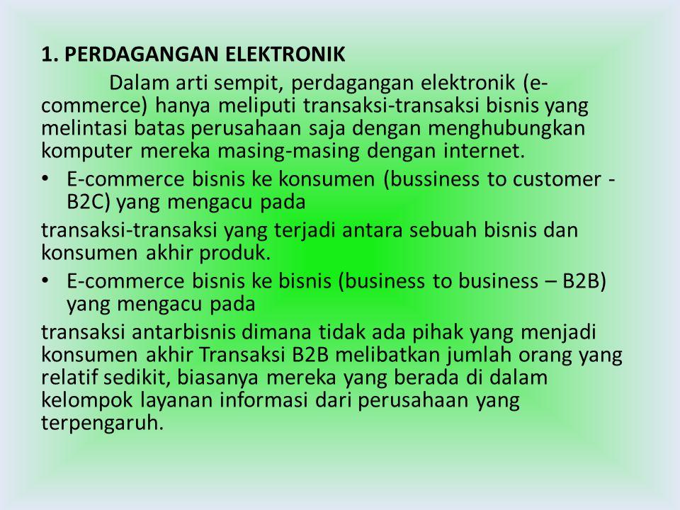 1. PERDAGANGAN ELEKTRONIK Dalam arti sempit, perdagangan elektronik (e- commerce) hanya meliputi transaksi-transaksi bisnis yang melintasi batas perus
