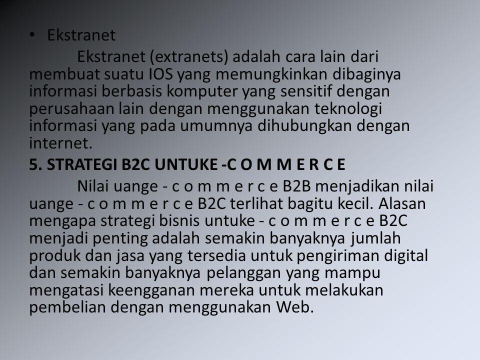 Ekstranet Ekstranet (extranets) adalah cara lain dari membuat suatu IOS yang memungkinkan dibaginya informasi berbasis komputer yang sensitif dengan p