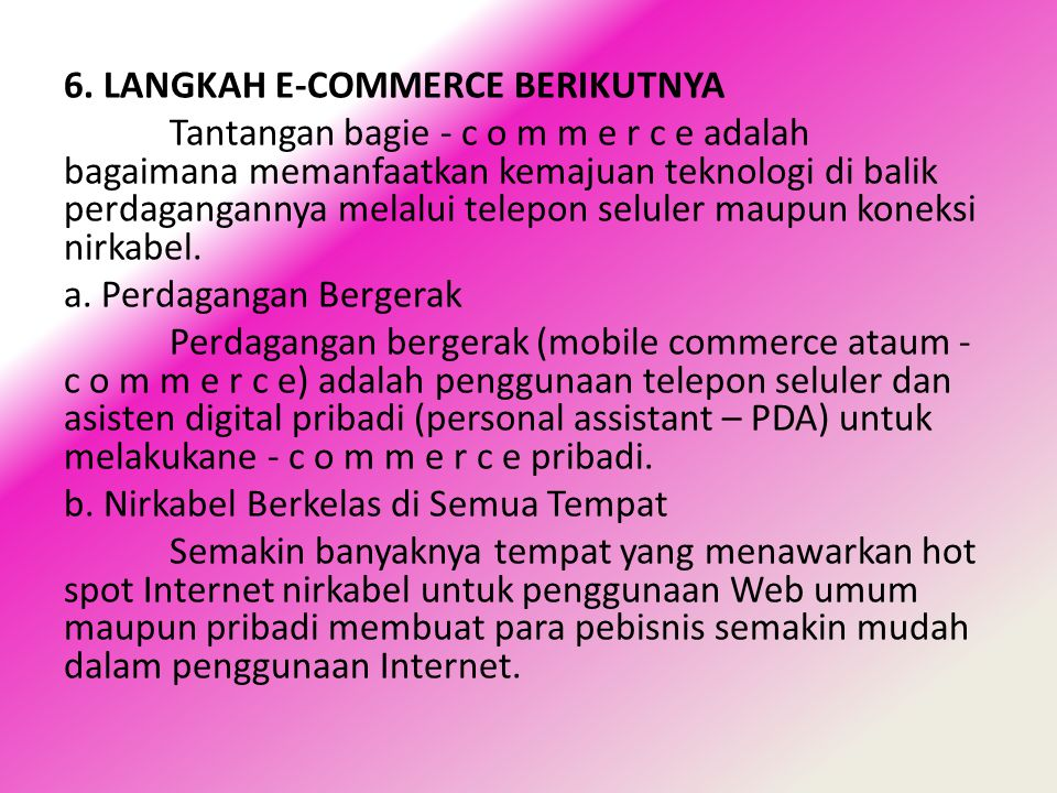 6. LANGKAH E-COMMERCE BERIKUTNYA Tantangan bagie - c o m m e r c e adalah bagaimana memanfaatkan kemajuan teknologi di balik perdagangannya melalui te