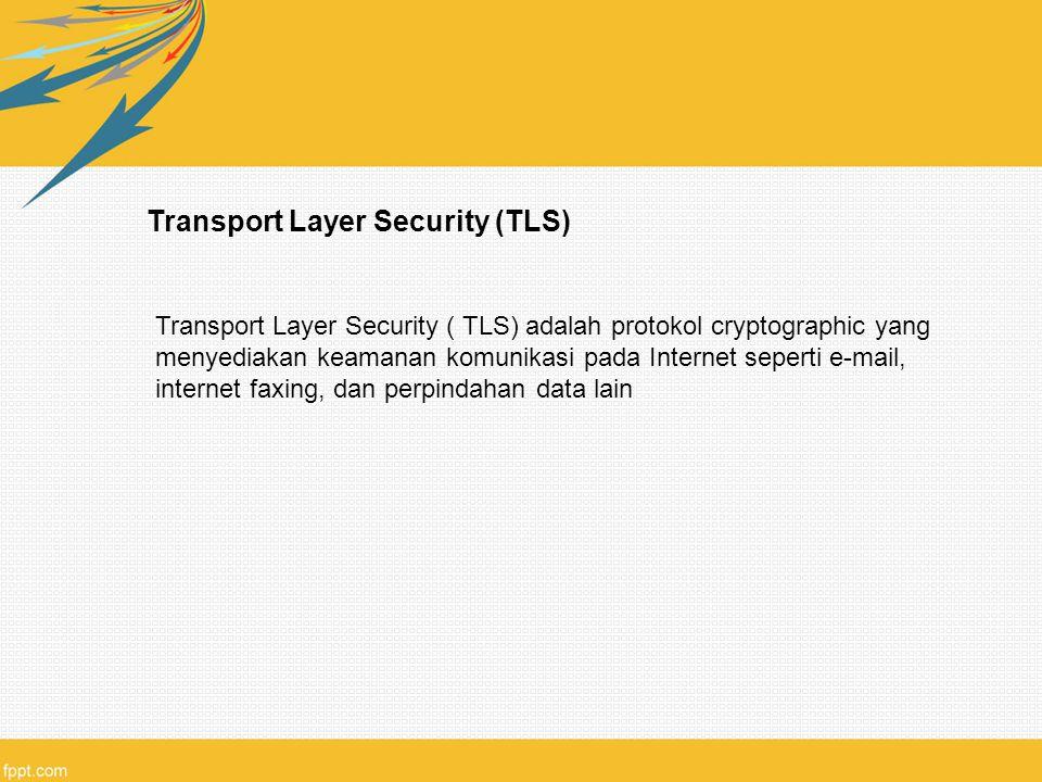 Transport Layer Security (TLS) Transport Layer Security ( TLS) adalah protokol cryptographic yang menyediakan keamanan komunikasi pada Internet sepert