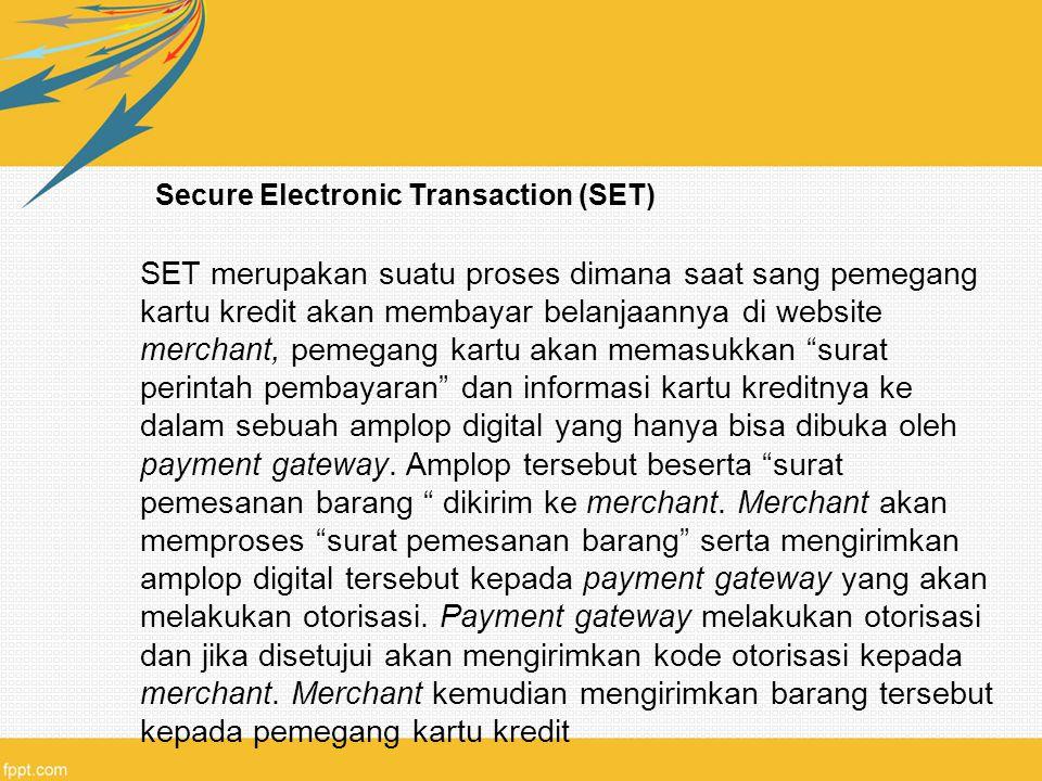 Secure Electronic Transaction (SET) SET merupakan suatu proses dimana saat sang pemegang kartu kredit akan membayar belanjaannya di website merchant,